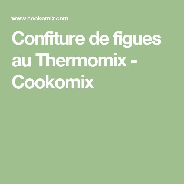 Confiture de figues au Thermomix - Cookomix