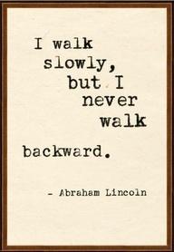 Deep word grouping;..... 'I walk slowly but never walk backwards'.... Abe Lincoln