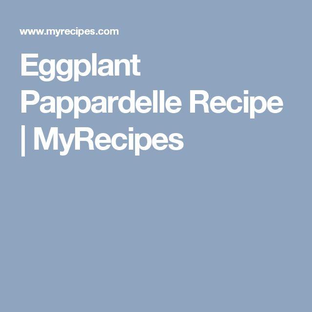 Eggplant Pappardelle Recipe | MyRecipes