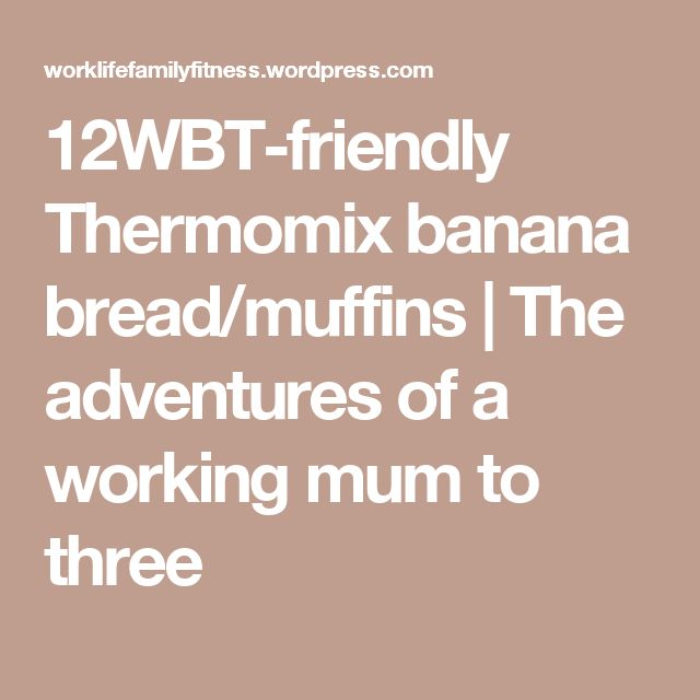 12WBT-friendly Thermomix banana bread/muffins | The adventures of a working mum to three