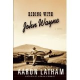 Riding with John Wayne: A Novel (Kindle Edition)By Aaron Latham