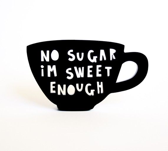 no sugar, i'm sweet enough black acrylic teacup - cool idea to DIY