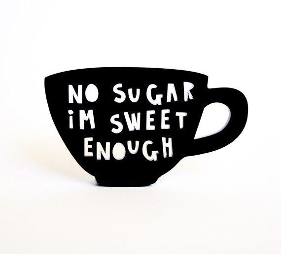 no sugar, i'm sweet enough black acrylic teacup - cool idea to DIY