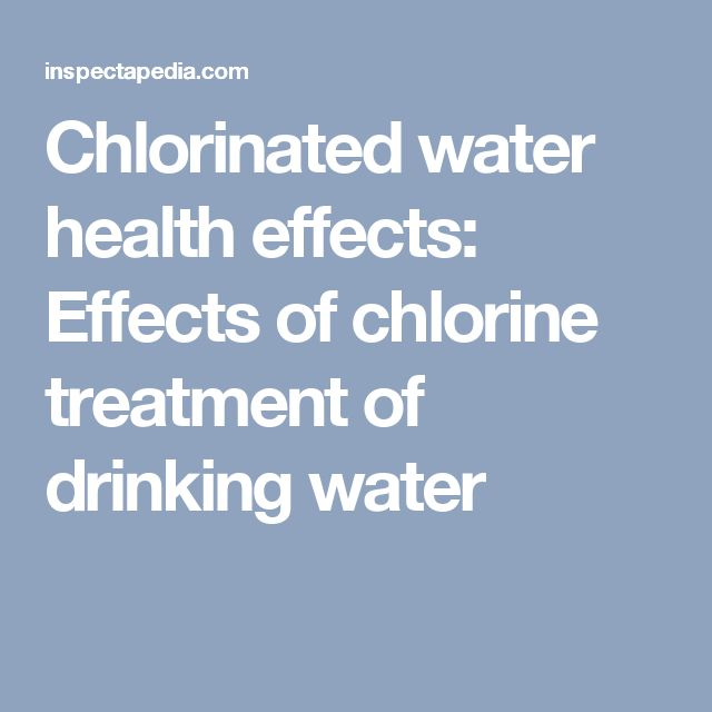 Chlorinated water health effects: Effects of chlorine treatment of drinking water