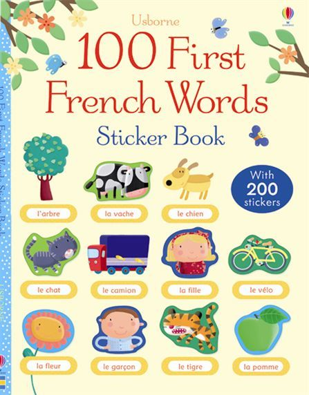 100 First French words sticker book  An interactive first word book for young English speakers to learn 100 French words, with over 200 stickers to aid learning. Little children will have fun matching the French word and picture stickers to the pages as they build their French vocabulary. Includes a pronunciation guide to hear all the words at Usborne Quicklinks.