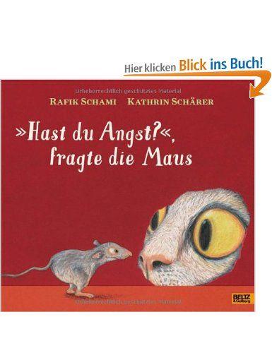 »Hast du Angst?«, fragte die Maus: Vierfarbiges Bilderbuch: Amazon.de: Rafik Schami, Kathrin Schärer: Bücher
