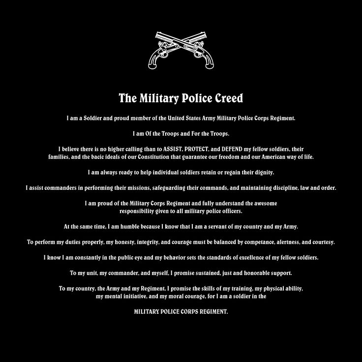 Military Police Creed - I remember saying this everyday before class. Our instructors always reminded us we where the first and last line of defense in garrison and this helped instill that mindset.