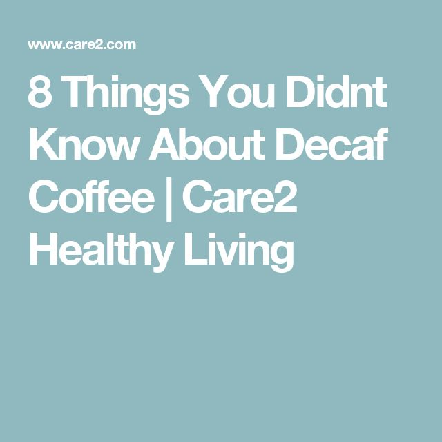8 Things You Didnt Know About Decaf Coffee | Care2 Healthy Living