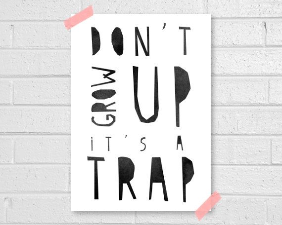 Don't grow up Print by vaporqualquer on Etsy, $15.00: Inspiration, Quotes, Funny, Truths, So True, Don T, Kids, Things, Prints