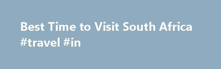 Best Time to Visit South Africa #travel #in http://travel.remmont.com/best-time-to-visit-south-africa-travel-in/  #travel to africa # Best Time to Visit South Africa Often referred to as Sunny South Africa , this phrase is not far wrong. South Africa, and Southern Africa in general has some of the more agreeable weather in the world and for most of the year. However the best time to visit South Africa […]The post Best Time to Visit South Africa #travel #in appeared first on Travel.