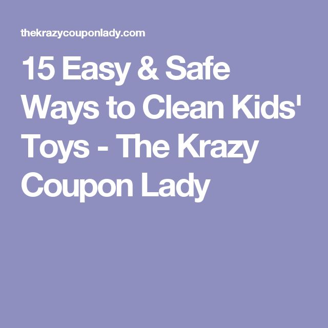 15 Easy & Safe Ways to Clean Kids' Toys - The Krazy Coupon Lady