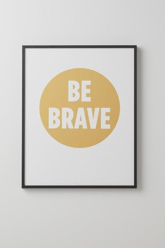 Be Brave /