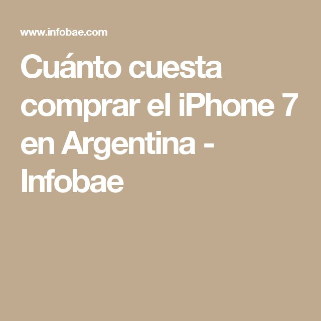 Cuánto cuesta comprar el iPhone 7 en Argentina - Infobae