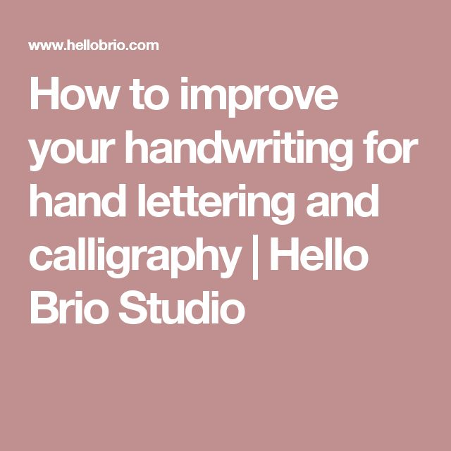 How to improve your handwriting for hand lettering and calligraphy | Hello Brio Studio
