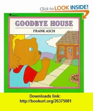 Goodbye House (Moonbear ) (9780671679279) Frank Asch , ISBN-10: 0671679279  , ISBN-13: 978-0671679279 ,  , tutorials , pdf , ebook , torrent , downloads , rapidshare , filesonic , hotfile , megaupload , fileserve