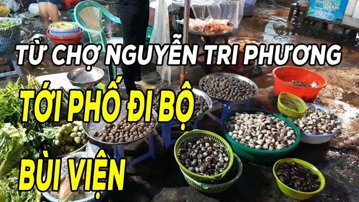 Sài Gòn ngày nay từ Chợ Nguyễn Tri Phương Quận 10 đến phố ăn chơi đêm Bù...