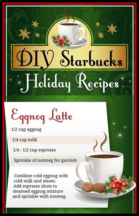 DIY – Eggnog Latte****Tastes better if you DON'T cut it with milk. Owner of Starbucks next to my salon taught me that :)