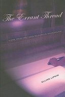 The Errant Thread (2006) by CSW Research Scholar Elline Lipkin