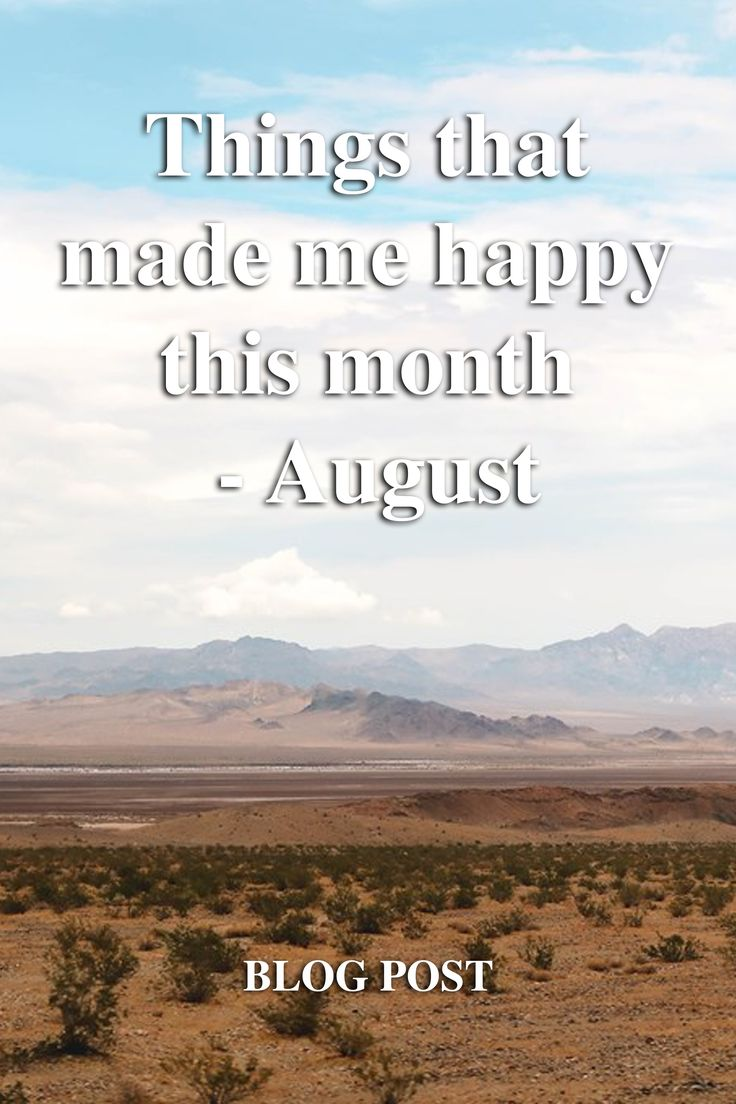 Blog post - Things that made me happy this month August