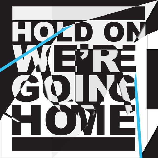 Hold on we're going home- Drake