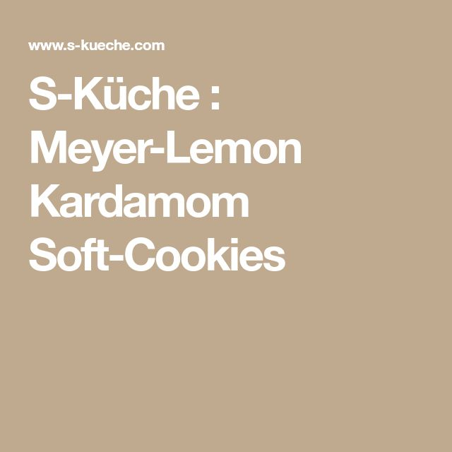 S-Küche : Meyer-Lemon Kardamom Soft-Cookies