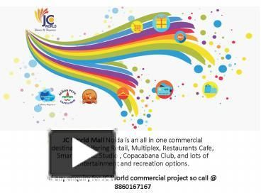 JC World Mall Noida is an all in one commercial destination offering Retail, Multiplex, Restaurants Cafe, Smart Service Studio ,…