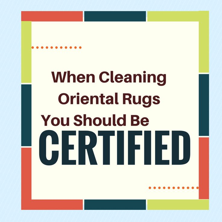 When Cleaning Oriental Rugs You Should Be Certified