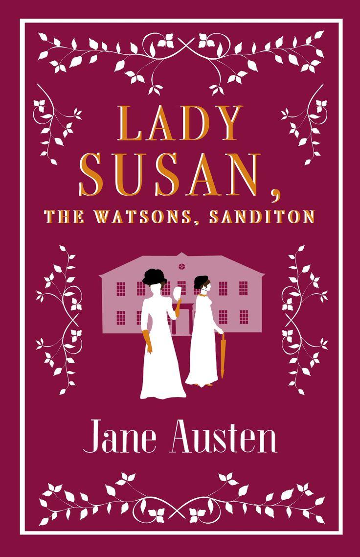 Lady Susan, The Watsons, Sanditon -  Jane Austen