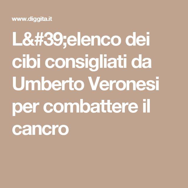 L'elenco dei cibi consigliati da Umberto Veronesi per combattere il cancro