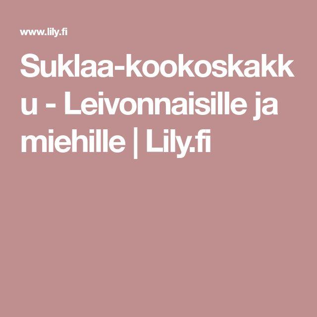 Suklaa-kookoskakku - Leivonnaisille ja miehille | Lily.fi