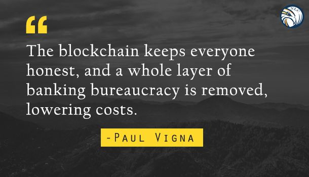 The #Blockchain keeps everyone #honest, and a whole layer of #Banking #bureaucracy is removed, lowering costs.