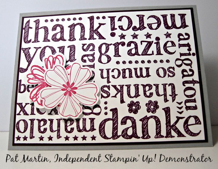A quick thank you card made with one large Stampin' Up! stamp - A World of Thanks!  Change the color or add a bird, butterfly, dragonfly, flower, a ribbon and you have a new look each time you use A World of Thanks stamp!  For details see my blog:  http://stampinwithpat.blogspot.com/2015/07/thank-youmercigraziedankeand-more.html