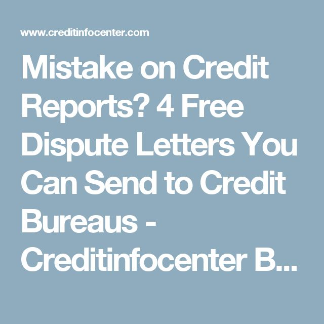 Mistake on Credit Reports? 4 Free Dispute Letters You Can Send to Credit Bureaus - Creditinfocenter Blog
