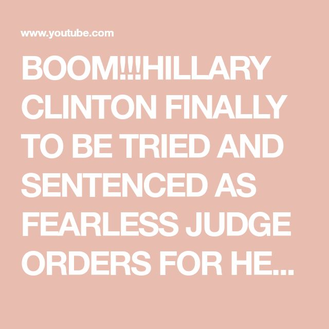 BOOM!!!HILLARY CLINTON FINALLY TO BE TRIED AND SENTENCED AS FEARLESS JUDGE ORDERS FOR HER ARREST - YouTube