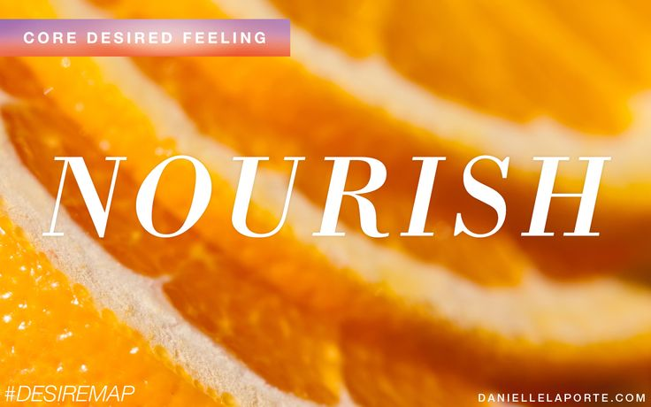 Nourish - One of my Core Desired Feelings. How do you want to feel? #DesireMap