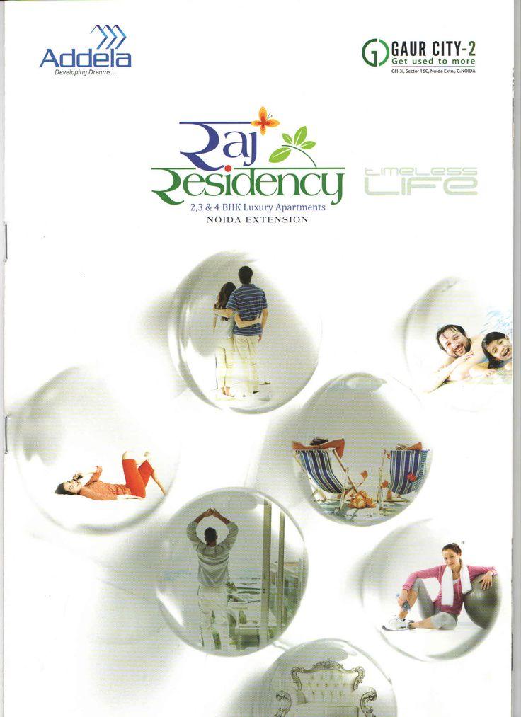 Raj Residency INR : ` 3140/- Per Sq.Ft.      Type : Apartment     Size : 1080 Sq.Ft. - 1398 Sq.Ft     Builder : ADDELA GROUP     Address : Gaur City2 , Greater Noida(West)