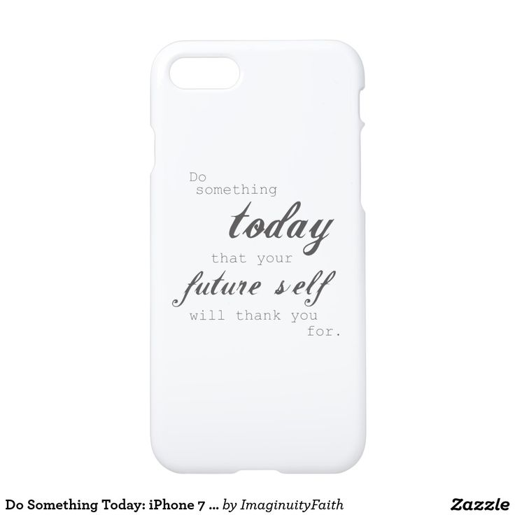 Do something today that your future self with thank you for. With this quote on your iPhone 7 Case, you will wake-up to this motivational reminder everyday before heading to work! Get some inspiration and encouragement to help you take-on the day!