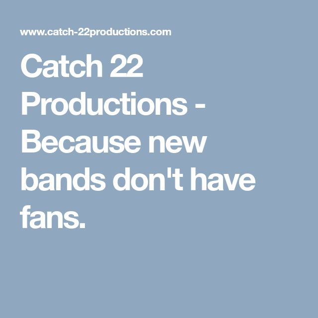 Catch 22 Productions - Because new bands don't have fans.