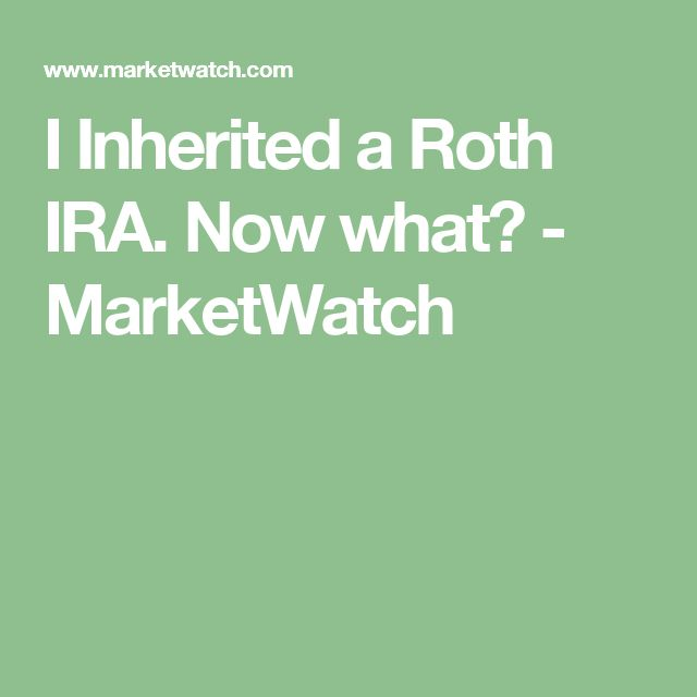 I Inherited a Roth IRA. Now what? - MarketWatch