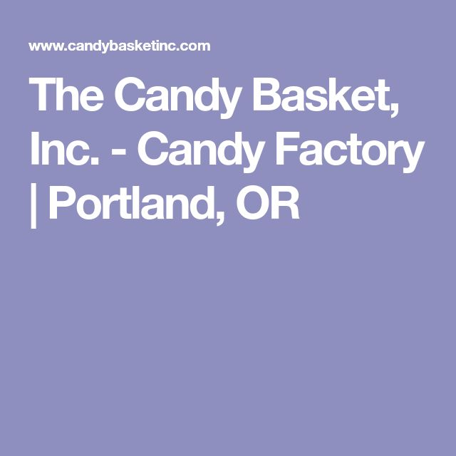 The Candy Basket, Inc. - Candy Factory   Portland, OR