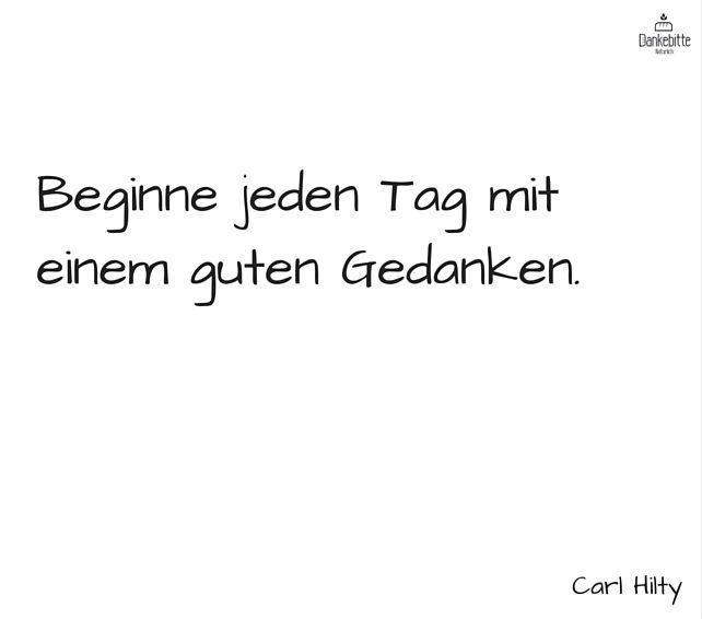 Beginne jeden Tag mit einem guten #Gedanken... Carl #Hilty... #Dankebitte #Sprüche #Gedanken #Weisheiten #Zitate