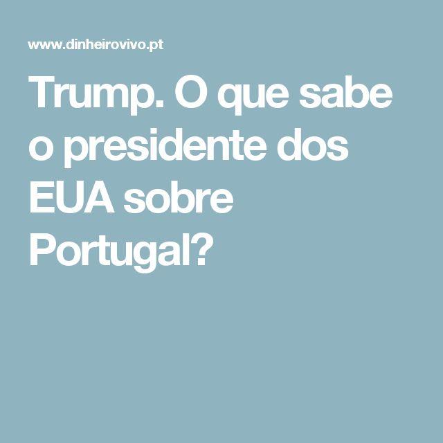 Trump. O que sabe o presidente dos EUA sobre Portugal?