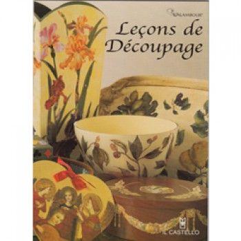 Leçons de découpage Lingua francese. Il decoupage alla portata di tutti, foto, schede passo- passo e materiali di semplice reperibilità. Una pubblicazione Il Castello.