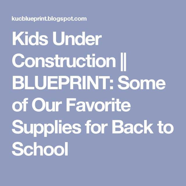 Kids Under Construction BLUEPRINT Some of Our Favorite Supplies - copy construction blueprint school