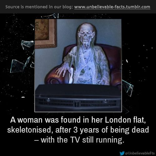 A woman was found in her London flat, skeletonised, after 3 years of being dead – with the TV still running.