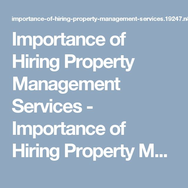 Importance of Hiring Property Management Services - Importance of Hiring Property Management Services