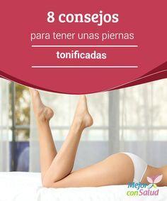 8 consejos para tener unas piernas tonificadas   Tener unas piernas tonificadas y bonitas no tiene por qué ser solo un deseo. Descubre 8 consejos para conseguirlas en poco tiempo.