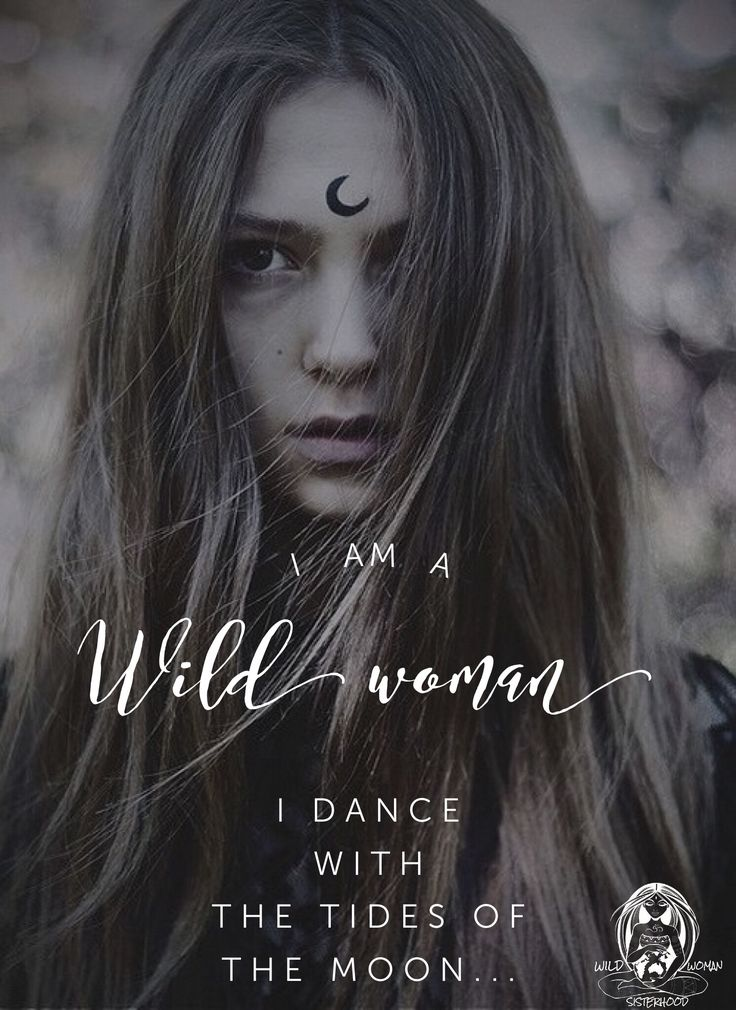 I am a WILD WOMAN I DANCE with the tides of the MOON.. WILD WOMAN SISTERHOOD™…