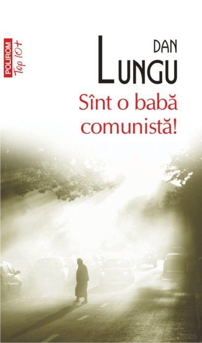 """""""Sunt o babă comunistă!"""", de Dan Lungu Editura Polirom, Colecţia Top 10+, Iaşi, 2012 Moto: """"Ştii cum e hazul de necaz? Tu n-ai niciun chef, dar vine cineva şi te gâdilă cu forţa. Tu râzi, că n-ai încotro, dar asta nu înseamnă că nu mai poţi de fericire..."""" Sunt un admirator al noii generaţii a romancierilor români, iar printre cei mai valoroşi dintre aceştia se află şi Dan Lungu, chiar dacă mă aflu abia la al doilea roman al său, după """"Cum să uiţi o femeie?"""" (carte asupra căreia voi reveni…"""