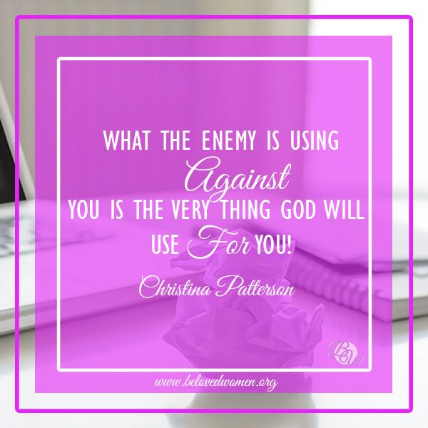What the enemy is using against you is the very thing God will use for you!